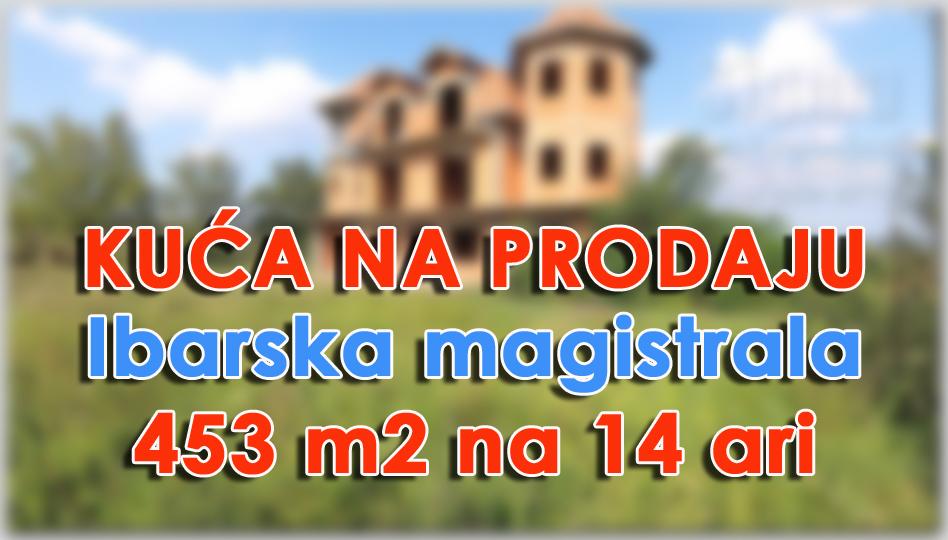 Kuca Ibarska Magistrala barajevo Veliki Borak 453m2 65000e